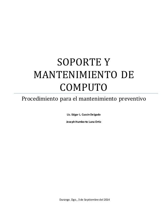 SOPORTE Y  MANTENIMIENTO DE  COMPUTO  Procedimiento para el mantenimiento preventivo  Lic. Edgar L. Cussin Delgado  Joseph...
