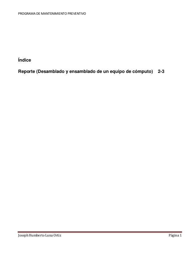 PROGRAMA DE MANTENIMIENTO PREVENTIVO  Índice  Reporte (Desamblado y ensamblado de un equipo de cómputo) 2-3  Joseph Humber...
