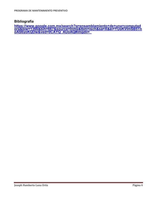 PROGRAMA DE MANTENIMIENTO PREVENTIVO  Bibliografía  https://www.google.com.mx/search?q=ensamblamiento+de+una+computad  ora...