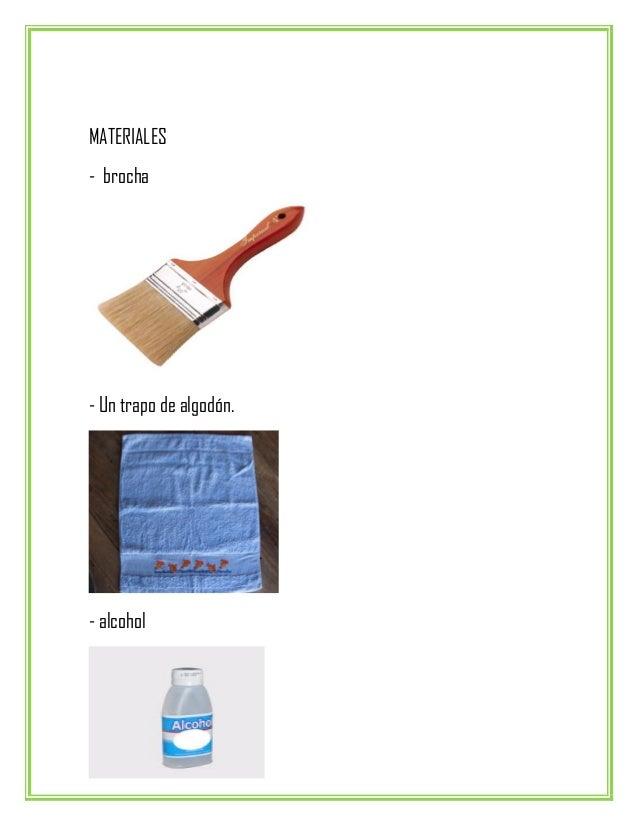 MATERIALES - brocha - Un trapo de algodón. - alcohol