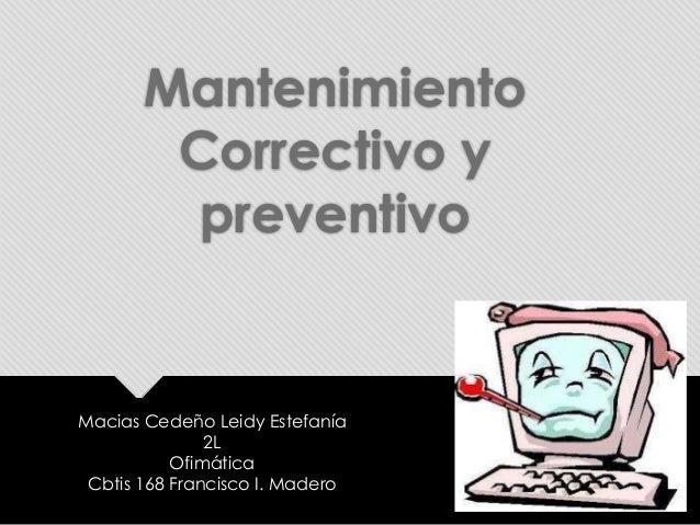 Mantenimiento Correctivo y preventivo Macias Cedeño Leidy Estefanía 2L Ofimática Cbtis 168 Francisco I. Madero