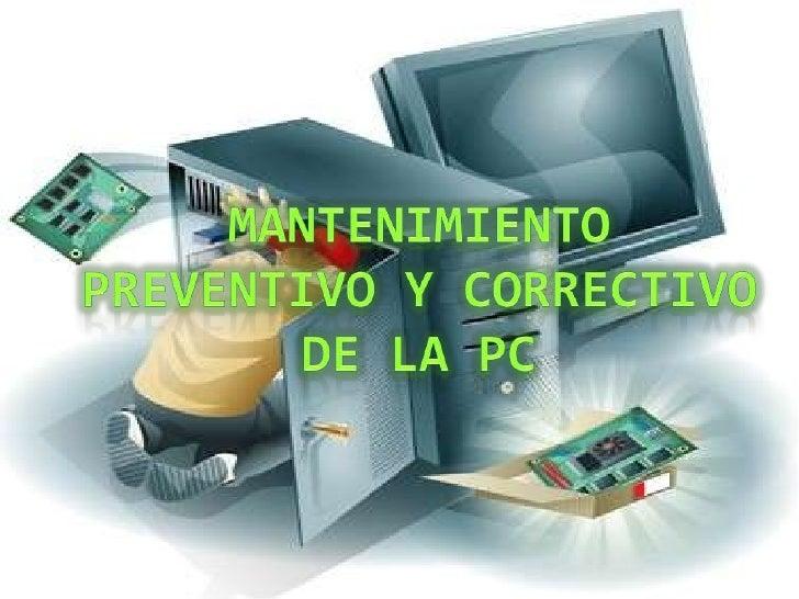 Consiste en crear un ambiente favorable para el sistema y conservar limpias todas laspartes que componen una computadora. ...