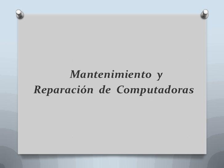 Mantenimiento  y  <br />Reparación  de  Computadoras<br />