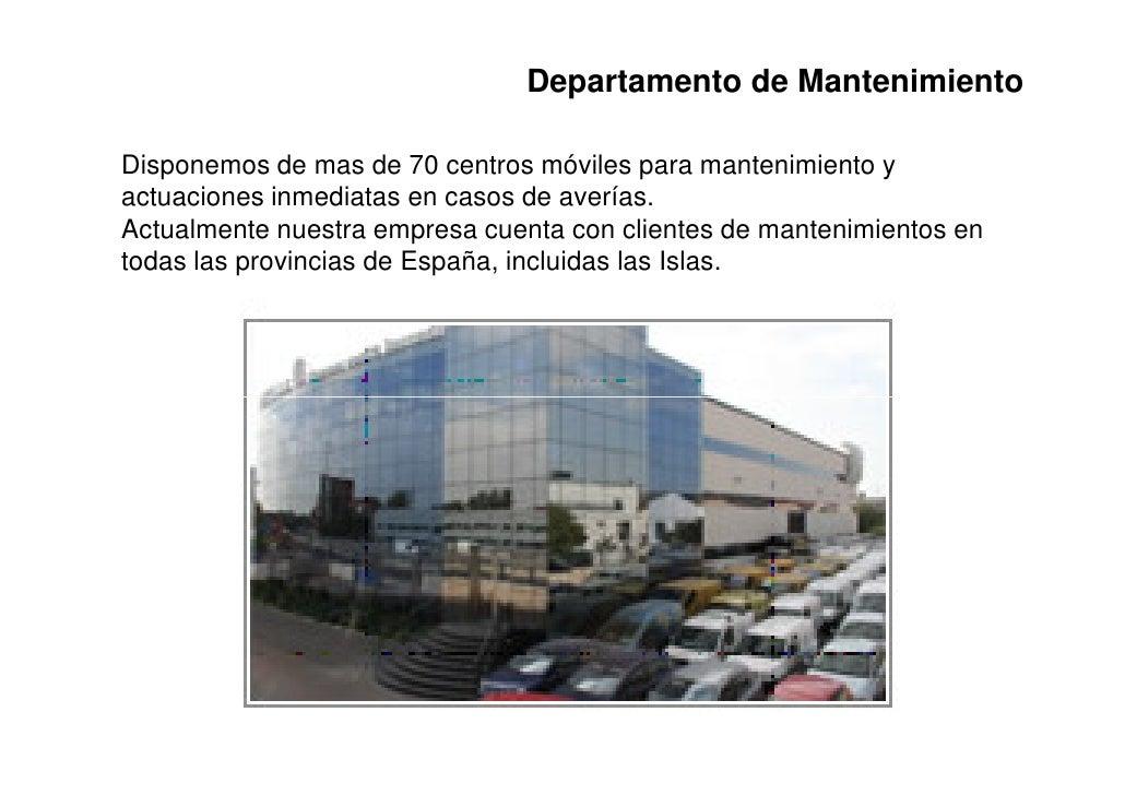 Departamento de MantenimientoDisponemos de mas de 70 centros móviles para mantenimiento yactuaciones inmediatas en casos d...