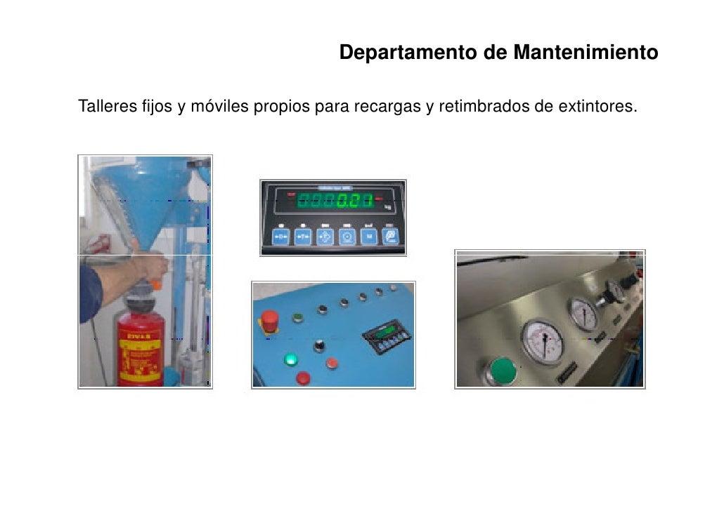 Departamento de MantenimientoTalleres fijos y móviles propios para recargas y retimbrados de extintores.