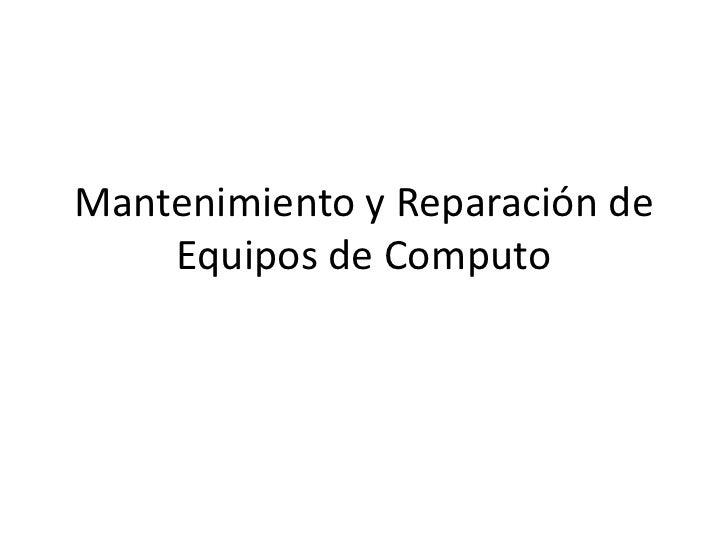 Mantenimiento y Reparación de Equipos de Computo<br />