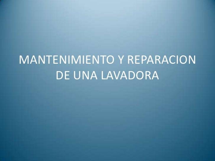 MANTENIMIENTO Y REPARACION     DE UNA LAVADORA