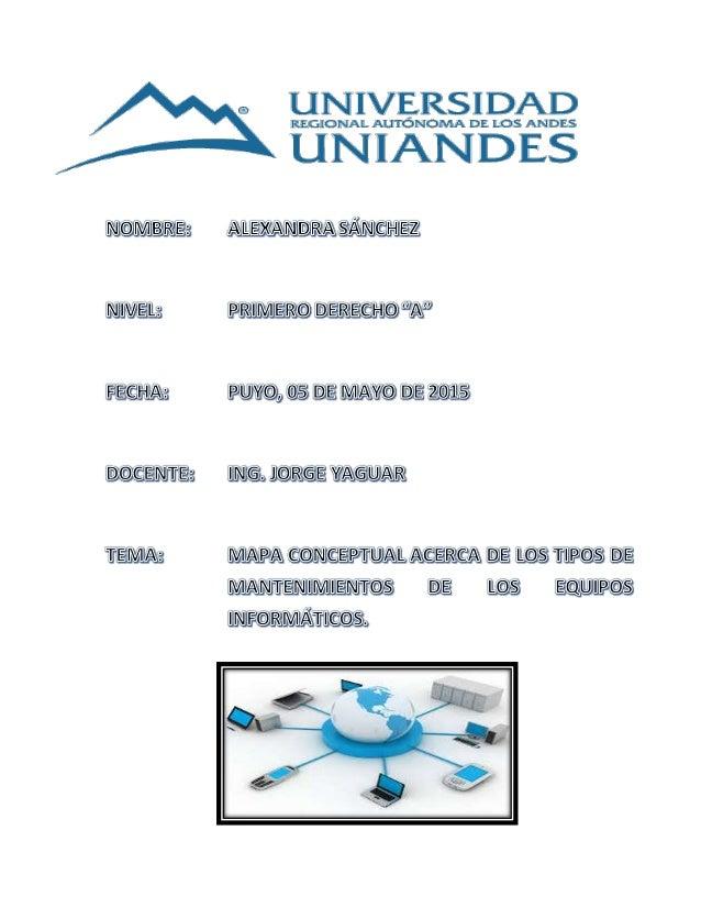 TIPOS DE MANTENIMIENTOS DE EQUIPOS INFORMÁTICOS El mantenimiento de un sistema informático tiene como finalidad conseguir ...