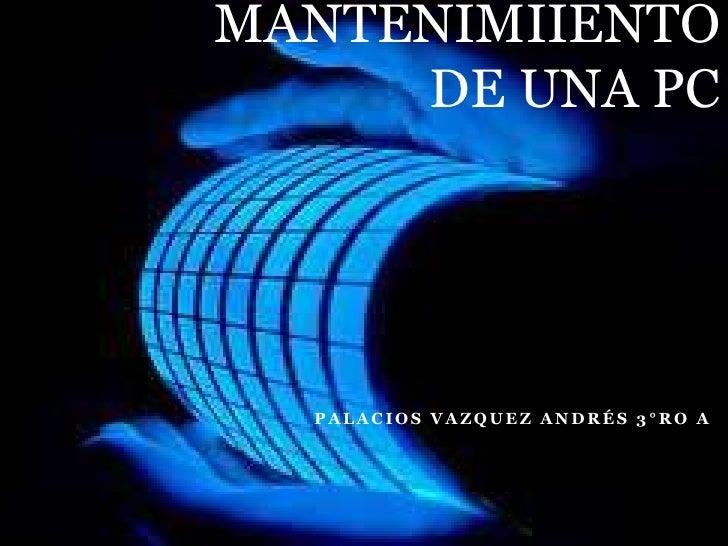 MANTENIMIIENTO     DE UNA PC  PALACIOS VAZQUEZ ANDRÉS 3°RO A