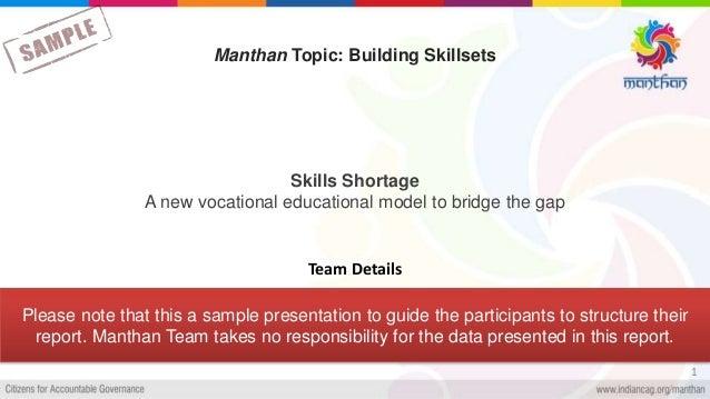 Skills Shortage A new vocational educational model to bridge the gap 1 Manthan Topic: Building Skillsets Team Details Plea...