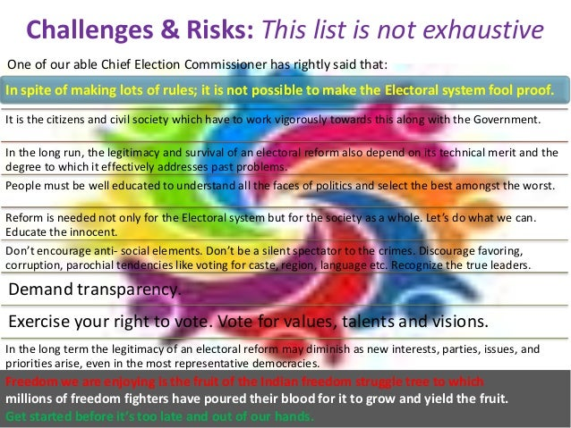Challenges & Risks: This list is not exhaustive One of our able Chief Election Commissioner has rightly said that: It is t...