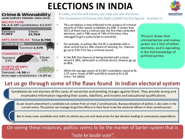 ELECTIONS IN INDIA • This correlation is best reflected in the analysis of criminal records of 4181 repeat candidates by A...