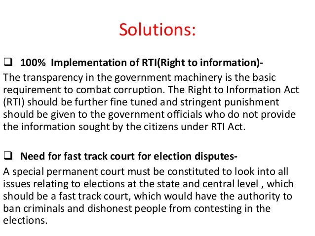 Solutions:  100% Implementation of RTI(Right to information)- The transparency in the government machinery is the basic r...