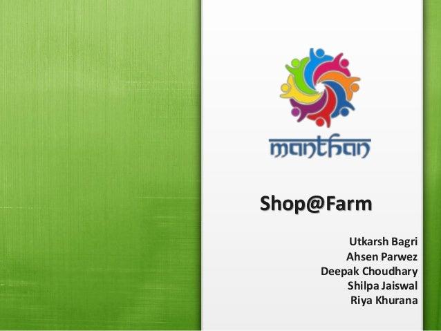 Shop@Farm Utkarsh Bagri Ahsen Parwez Deepak Choudhary Shilpa Jaiswal Riya Khurana