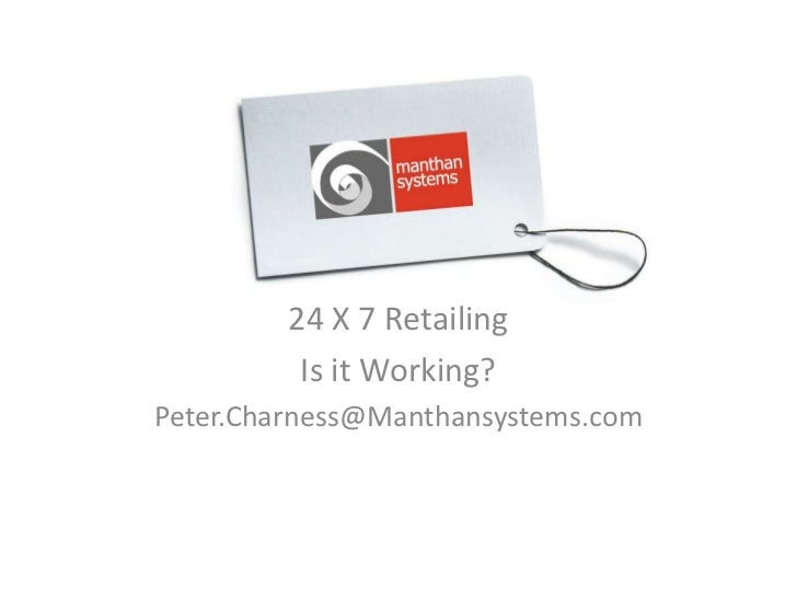 24 X 7 Retailing          Is it Working?Peter.Charness@Manthansystems.com                                    1