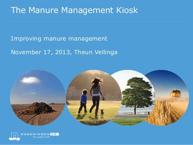 The Manure Management Kiosk Improving manure management November 17, 2013, Theun Vellinga