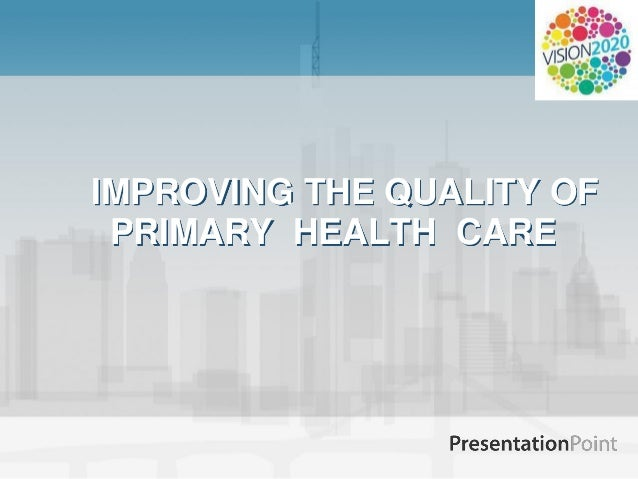 IMPROVING THE QUALITY OF PRIMARY HEALTH CARE