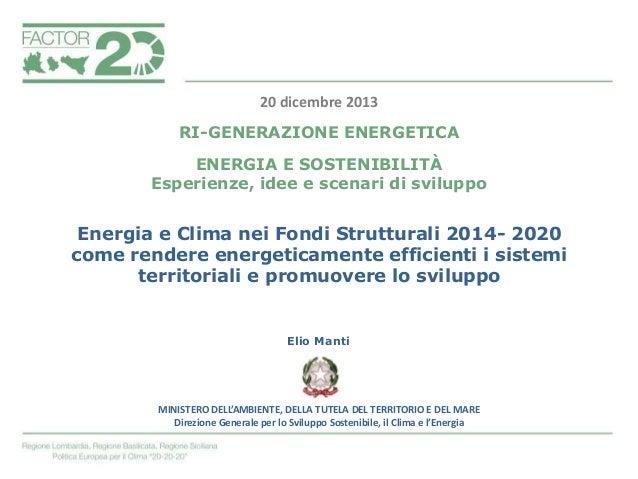 20 dicembre 2013 RI-GENERAZIONE ENERGETICA ENERGIA E SOSTENIBILITÀ Esperienze, idee e scenari di sviluppo  Energia e Clima...