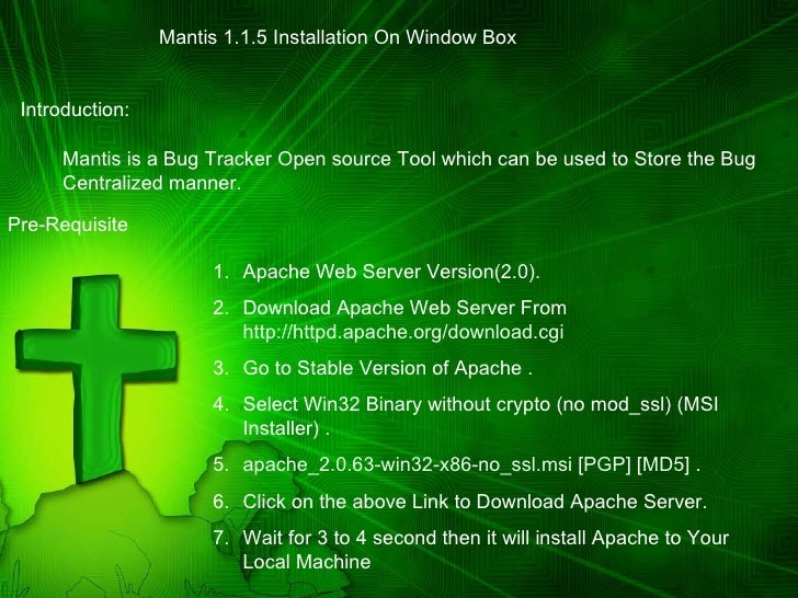 Mantis 1.1.5 Installation On Window Box Introduction: Mantis is a Bug Tracker Open source Tool which can be used to Store ...