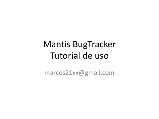 Mantis BugTracker Tutorial de uso marcos21xx@gmail.com