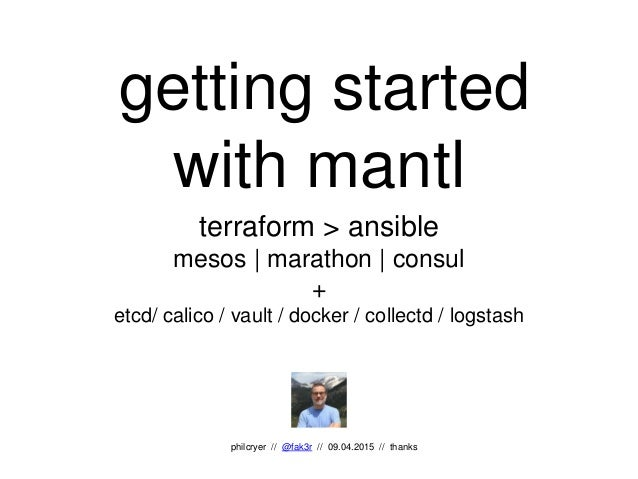 getting started with mantl terraform > ansible mesos | marathon | consul + etcd/ calico / vault / docker / collectd / logs...