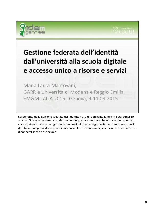 L'esperienza della gestione federata dell'identità nelle università italiane è iniziata ormai 10 anni fa. Diciamo che siam...