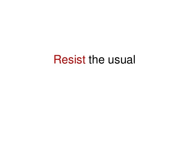 Resist the usual