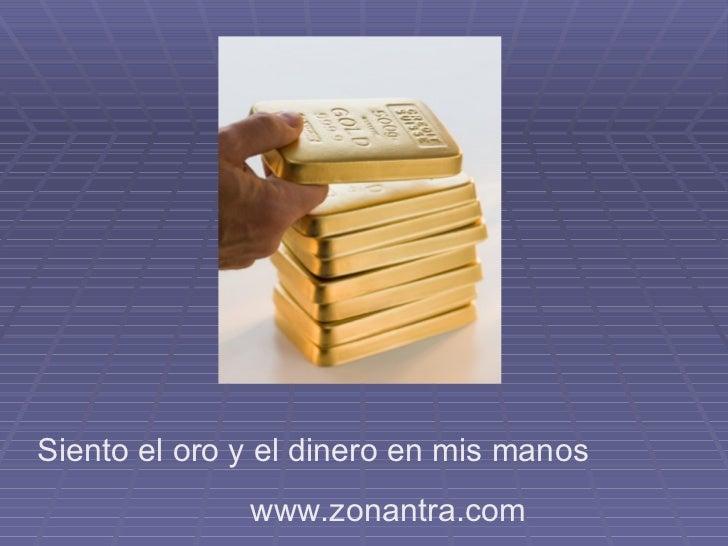 Siento el oro y el dinero en mis manos               www.zonantra.com