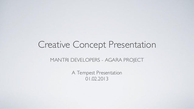 Creative Concept Presentation   MANTRI DEVELOPERS - AGARA PROJECT          A Tempest Presentation               01.02.2013