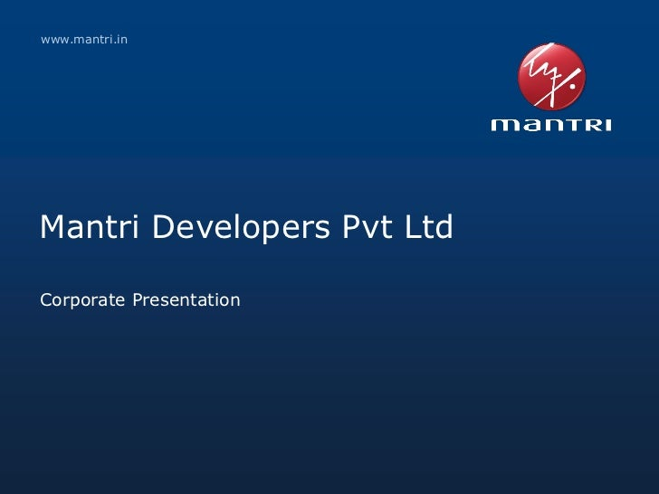 www.mantri.inMantri Developers Pvt LtdCorporate Presentation1      Copyright © 2010 Mantri Developers Pvt Ltd   www.mantri...
