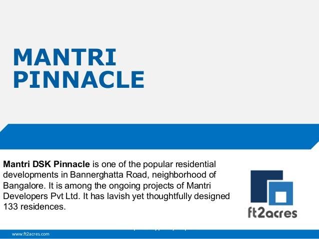 MANTRI PINNACLE  Mantri DSK Pinnacle is one of the popular residential developments in Bannerghatta Road, neighborhood of ...