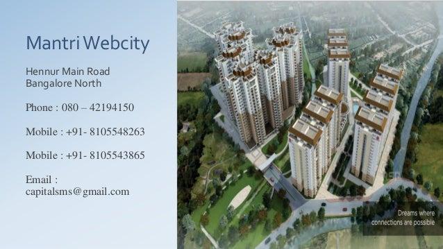 MantriWebcity Hennur Main Road Bangalore North Phone : 080 – 42194150 Mobile : +91- 8105548263 Mobile : +91- 8105543865 Em...