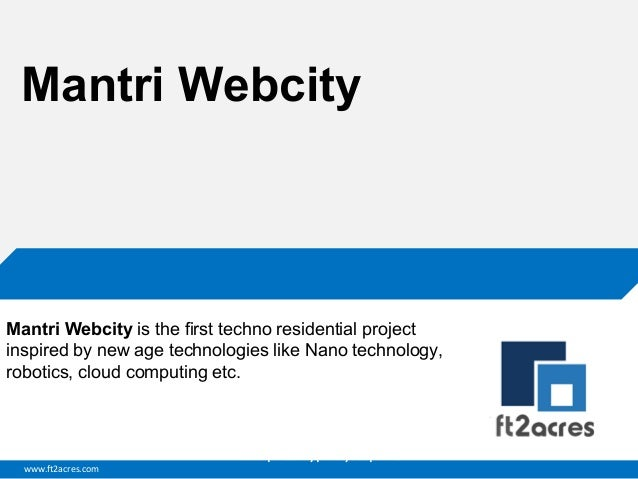 Mantri Webcity  Mantri Webcity is the first techno residential project inspired by new age technologies like Nano technolo...