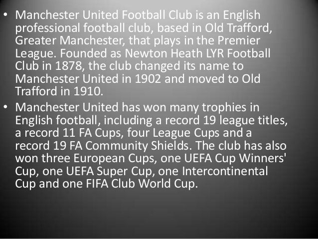 • Manchester United Football Club is an English professional football club, based in Old Trafford, Greater Manchester, tha...