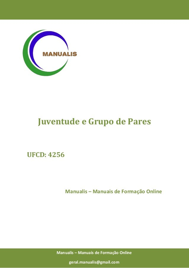 0 Manualis – Manuais de Formação Online Juventude e Grupo de Pares UFCD: 4256 Manualis – Manuais de Formação Online Manual...