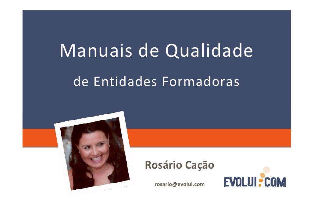 Manuais de Qualidade de Entidades Formadoras          Rosário Cação            rosario@evolui.com