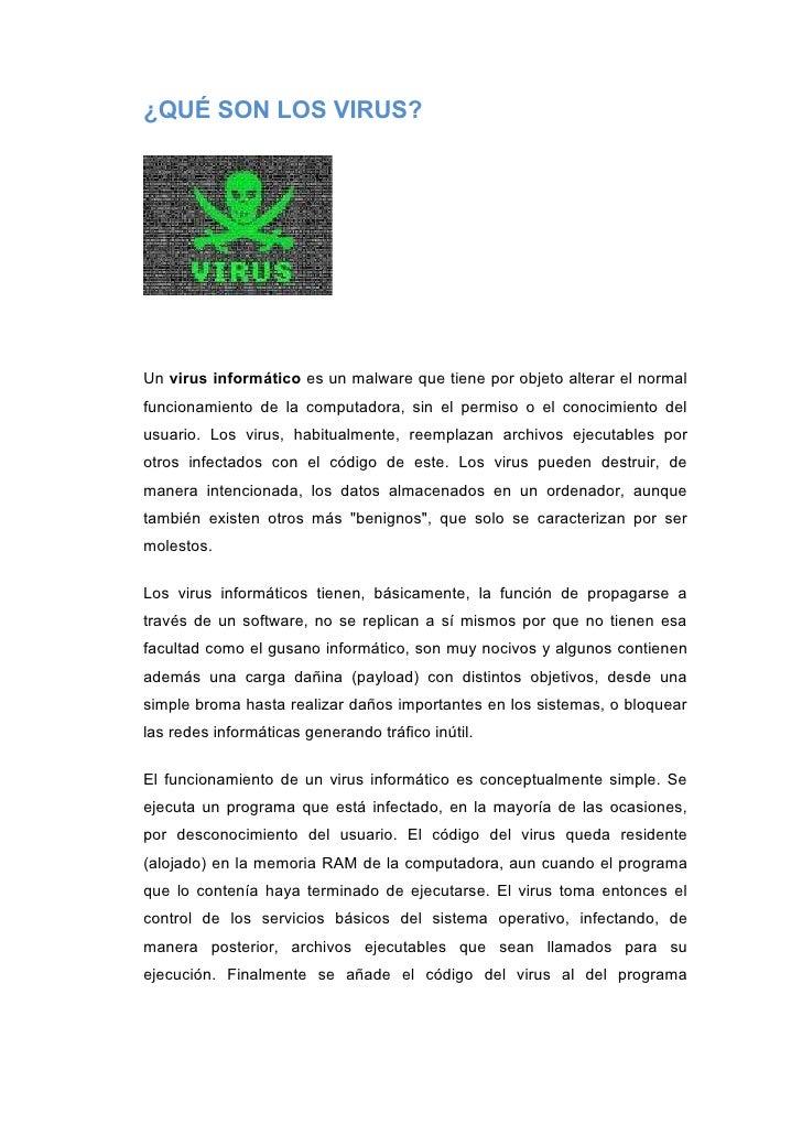 ¿QUÉ SON LOS VIRUS?     Un virus informático es un malware que tiene por objeto alterar el normal funcionamiento de la com...