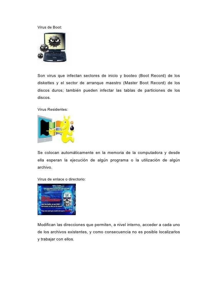 Virus de Boot:     Son virus que infectan sectores de inicio y booteo (Boot Record) de los diskettes y el sector de arranq...