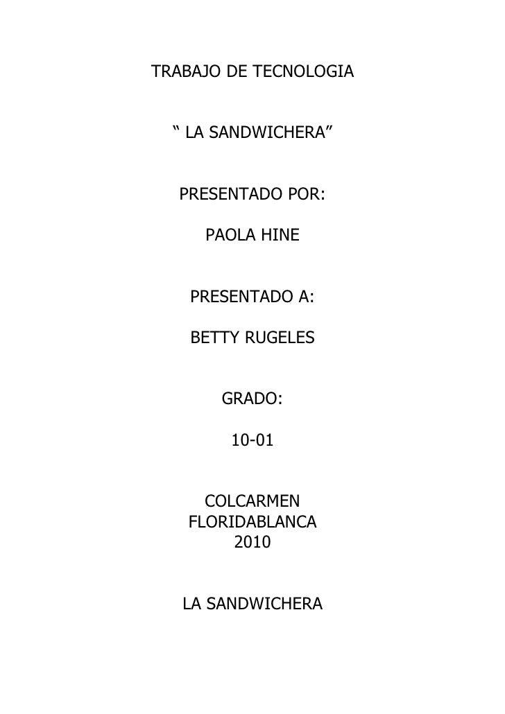 """TRABAJO DE TECNOLOGIA     """" LA SANDWICHERA""""     PRESENTADO POR:       PAOLA HINE       PRESENTADO A:      BETTY RUGELES   ..."""