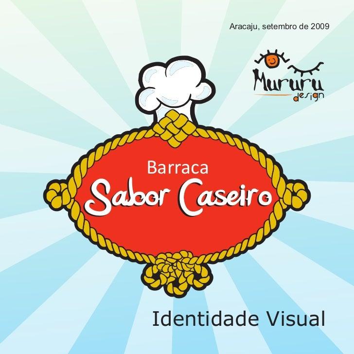 Aracaju, setembro de 2009    BarracaSabor Caseiro    Identidade Visual