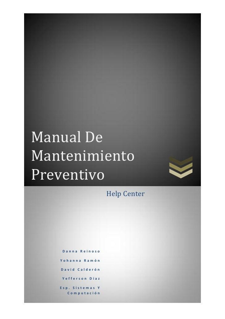 Manual DeMantenimientoPreventivo                     Help Center   Danna Reinoso   Yohanna Ramón   David Calderón   Yeffer...