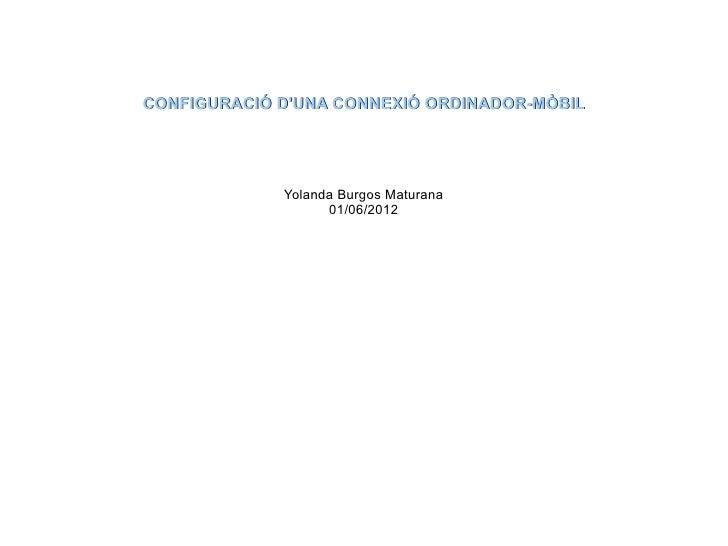 CONFIGURACIÓ DUNA CONNEXIÓ ORDINADOR-MÒBIL             Yolanda Burgos Maturana                   01/06/2012