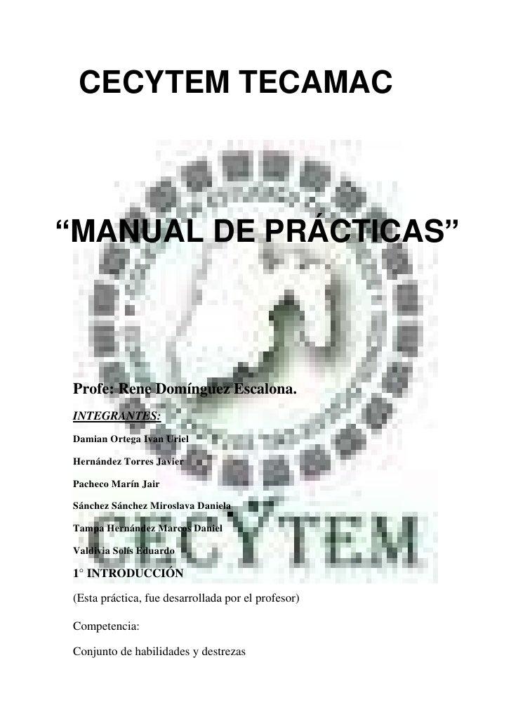 "CECYTEM TECAMAC""MANUAL DE PRÁCTICAS""Profe: Rene Domínguez Escalona.INTEGRANTES:Damian Ortega Ivan UrielHernández Torres Ja..."