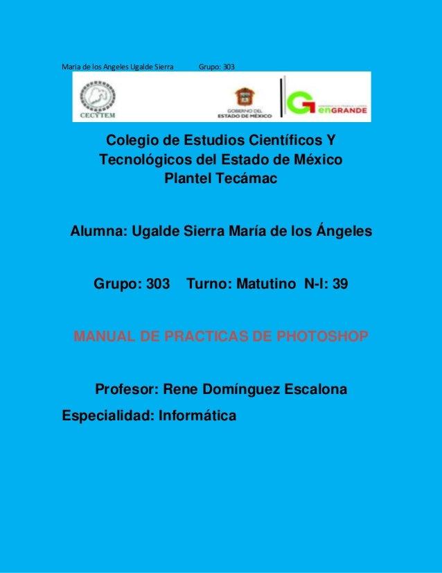 Maria de los Angeles Ugalde Sierra    Grupo: 303            Colegio de Estudios Científicos Y           Tecnológicos del E...