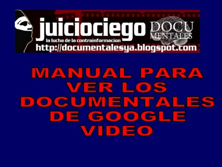 MANUAL PARA  VER LOS  DOCUMENTALES  DE GOOGLE  VIDEO