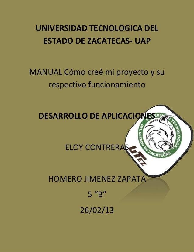UNIVERSIDAD TECNOLOGICA DEL  ESTADO DE ZACATECAS- UAPMANUAL Cómo creé mi proyecto y su   respectivo funcionamiento  DESARR...