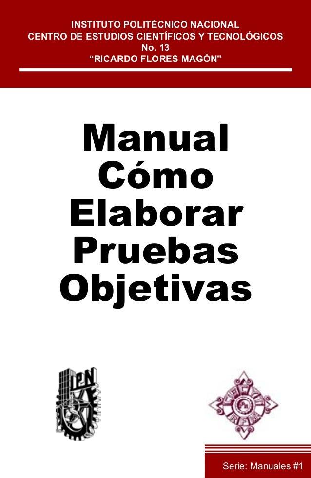 """ManualCómoElaborarPruebasObjetivasINSTITUTO POLITÉCNICO NACIONALCENTRO DE ESTUDIOS CIENTÍFICOS Y TECNOLÓGICOSNo. 13""""RICARD..."""