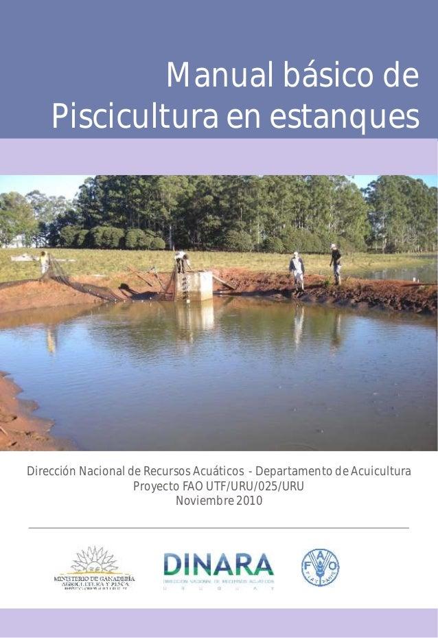 Manual básico dePiscicultura en estanquesDirección Nacional de Recursos Acuáticos - Departamento de AcuiculturaProyecto FA...