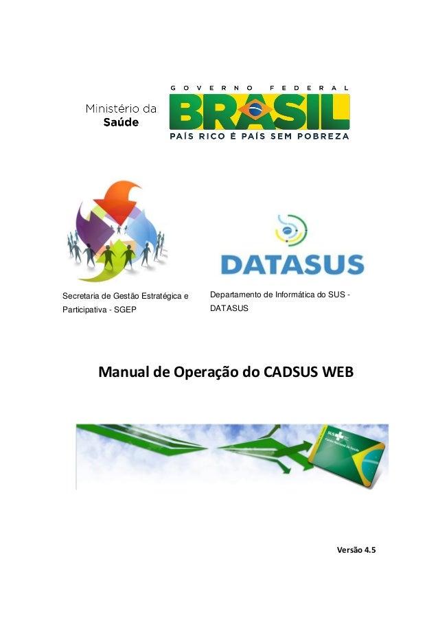 Secretaria de Gestão Estratégica e Participativa - SGEP Departamento de Informática do SUS - DATASUS Manual de Operação do...