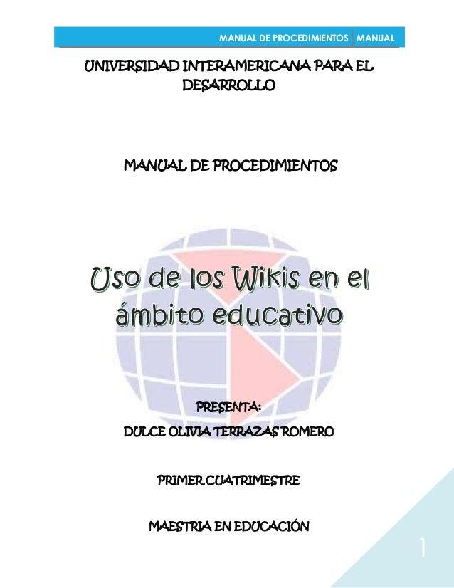 MANUAL DE PROCEDIMIENTOS MANUAL  UNIVERSIDAD INTERAMERICANA PARA EL DESARROLLO  MANUAL DE PROCEDIMIENTOS  PRESENTA: DULCE ...